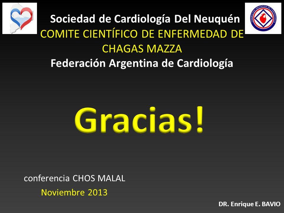 conferencia CHOS MALAL Noviembre 2013 Sociedad de Cardiología Del Neuquén COMITE CIENTÍFICO DE ENFERMEDAD DE CHAGAS MAZZA Federación Argentina de Card
