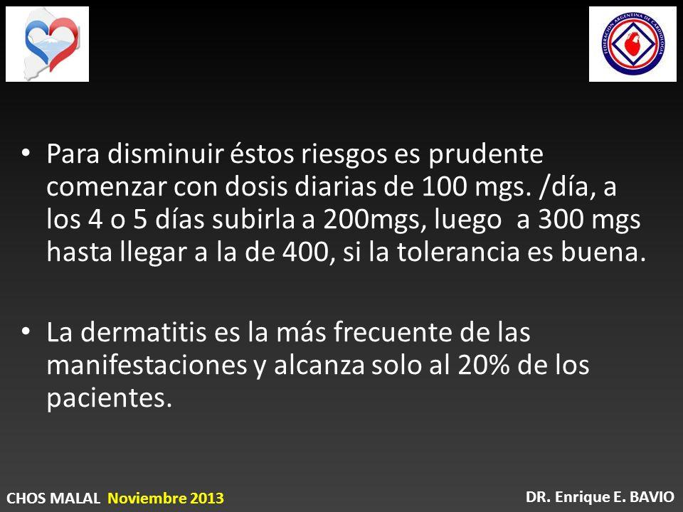 Para disminuir éstos riesgos es prudente comenzar con dosis diarias de 100 mgs. /día, a los 4 o 5 días subirla a 200mgs, luego a 300 mgs hasta llegar
