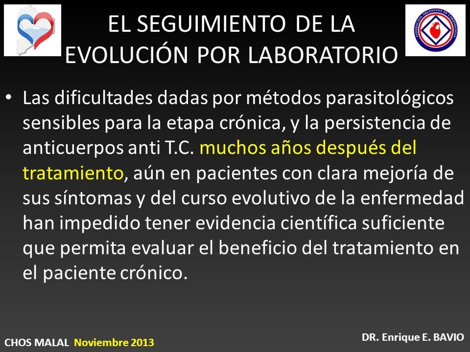 EL SEGUIMIENTO DE LA EVOLUCIÓN POR LABORATORIO Las dificultades dadas por métodos parasitológicos sensibles para la etapa crónica, y la persistencia d