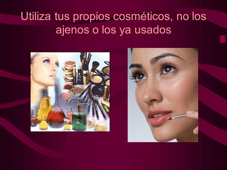 Utiliza tus propios cosméticos, no los ajenos o los ya usados