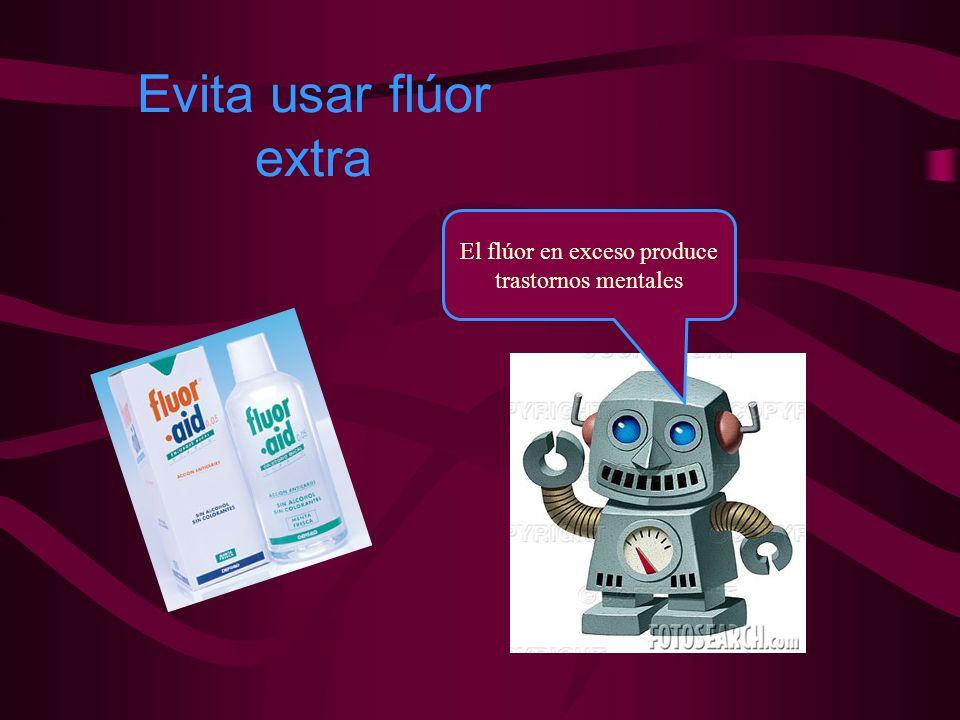 Evita usar flúor extra El flúor en exceso produce trastornos mentales