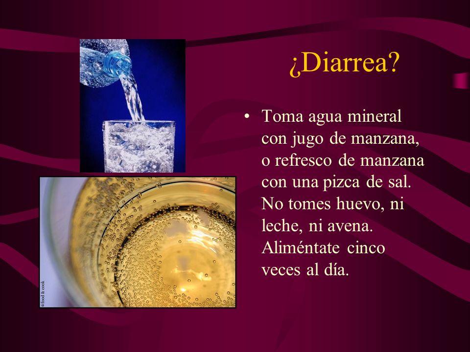 ¿Diarrea? Toma agua mineral con jugo de manzana, o refresco de manzana con una pizca de sal. No tomes huevo, ni leche, ni avena. Aliméntate cinco vece