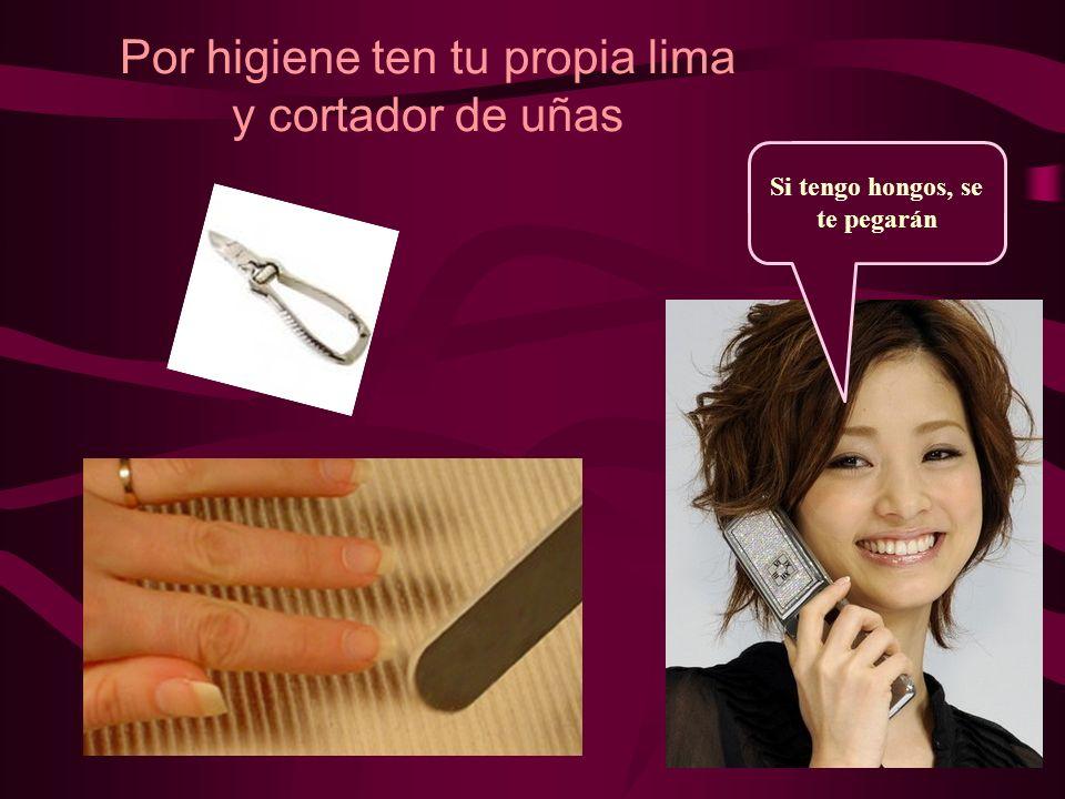 Por higiene ten tu propia lima y cortador de uñas Si tengo hongos, se te pegarán