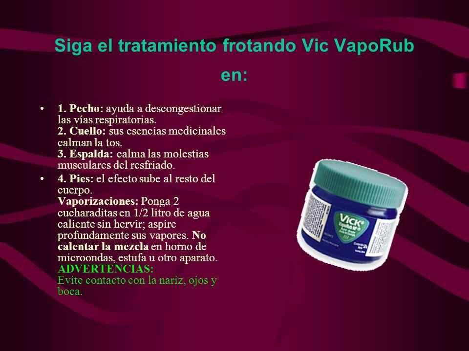 Siga el tratamiento frotando Vic VapoRub en: 1. Pecho: ayuda a descongestionar las vías respiratorias. 2. Cuello: sus esencias medicinales calman la t