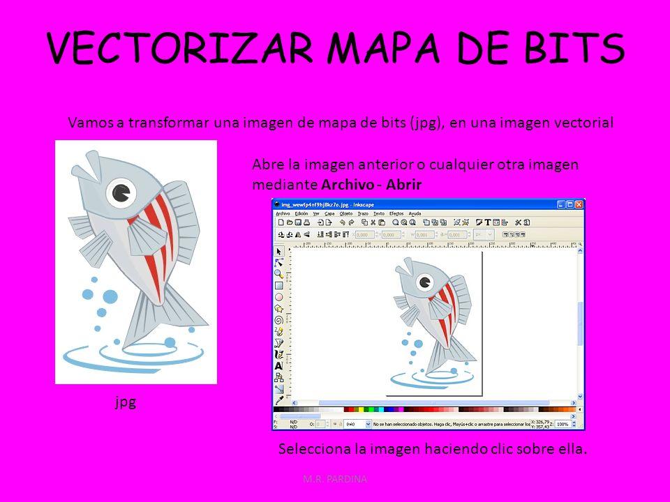 M.R. PARDINA VECTORIZAR MAPA DE BITS Vamos a transformar una imagen de mapa de bits (jpg), en una imagen vectorial jpg Abre la imagen anterior o cualq
