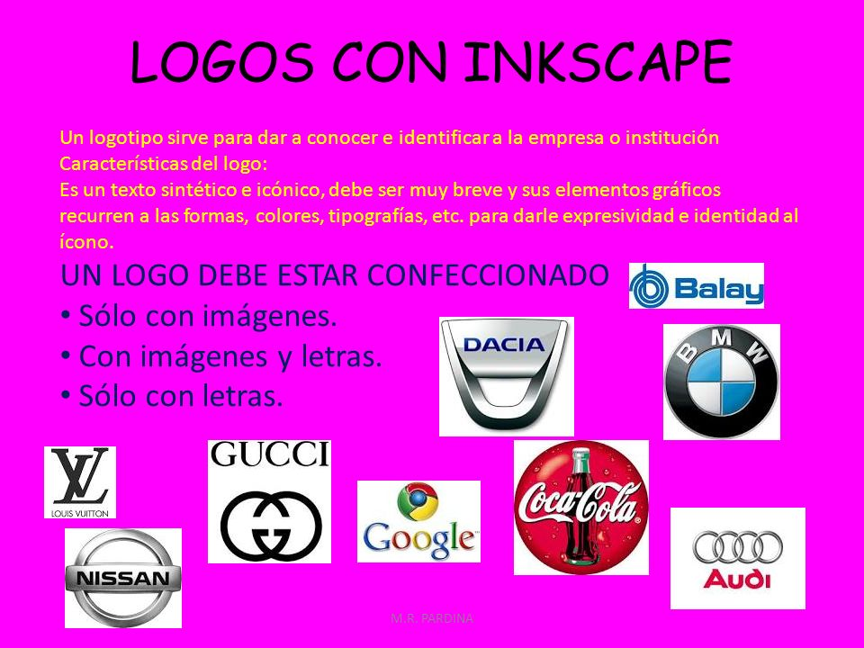 M.R. PARDINA LOGOS CON INKSCAPE Un logotipo sirve para dar a conocer e identificar a la empresa o institución Características del logo: Es un texto si