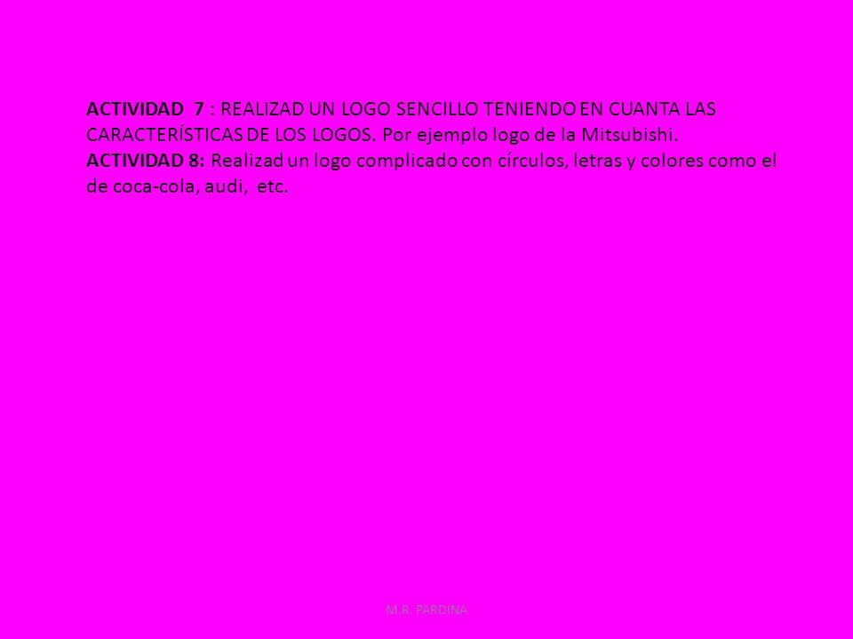 M.R. PARDINA ACTIVIDAD 7 : REALIZAD UN LOGO SENCILLO TENIENDO EN CUANTA LAS CARACTERÍSTICAS DE LOS LOGOS. Por ejemplo logo de la Mitsubishi. ACTIVIDAD