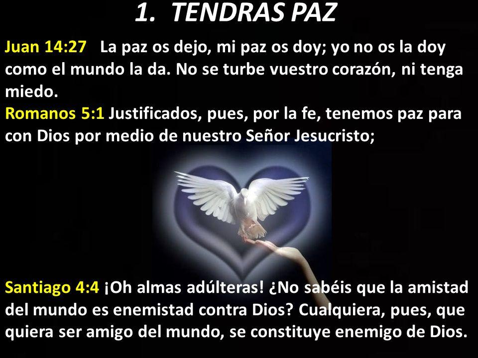 Juan 14:27 La paz os dejo, mi paz os doy; yo no os la doy como el mundo la da. No se turbe vuestro corazón, ni tenga miedo. Romanos 5:1 Justificados,