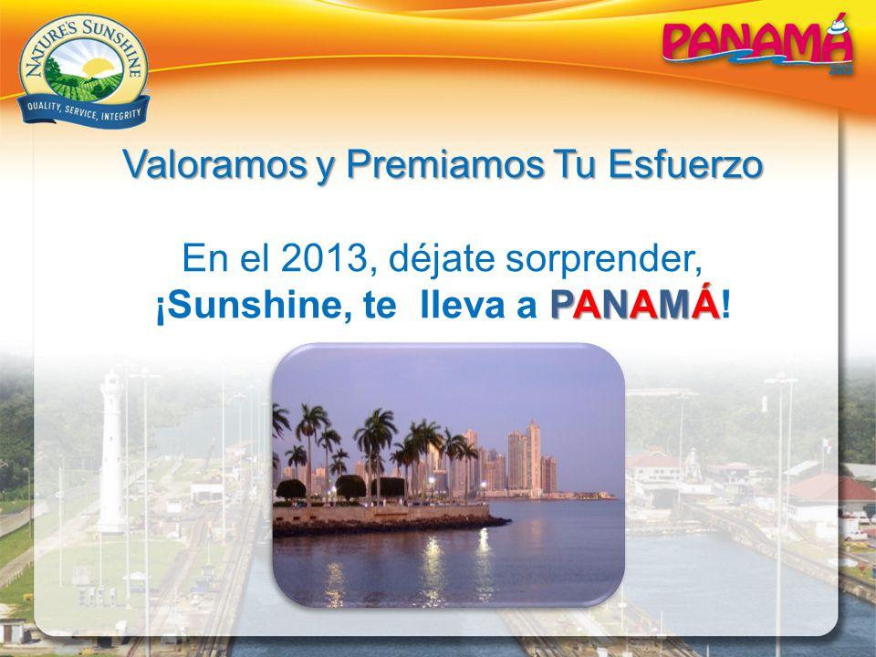 Valoramos y Premiamos Tu Esfuerzo En el 2013, déjate sorprender, PANAMÁ ¡Sunshine, te lleva a PANAMÁ!