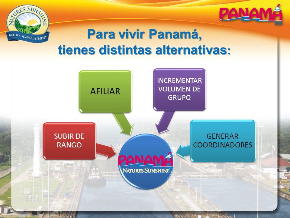 Para vivir Panamá, tienes distintas alternativas : SUBIR DE RANGO AFILIAR INCREMENTAR VOLUMEN DE GRUPO GENERAR COORDINADORES