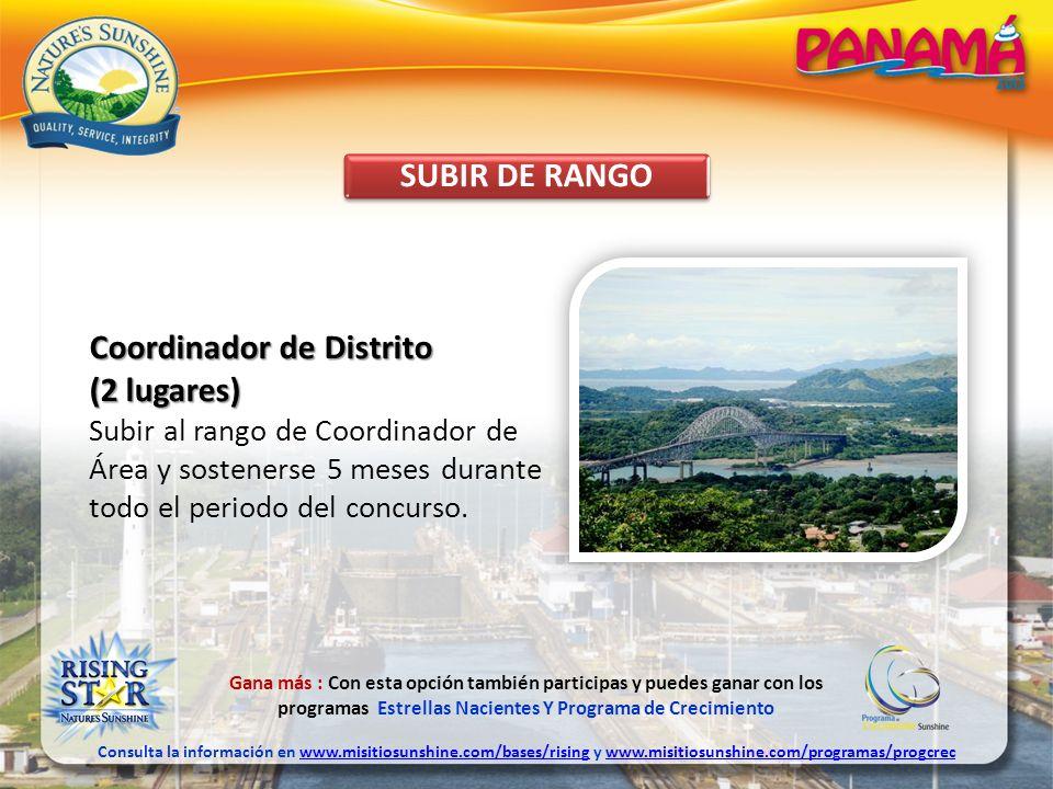 SUBIR DE RANGO Coordinador de Distrito (2 lugares) Subir al rango de Coordinador de Área y sostenerse 5 meses durante todo el periodo del concurso. Ga
