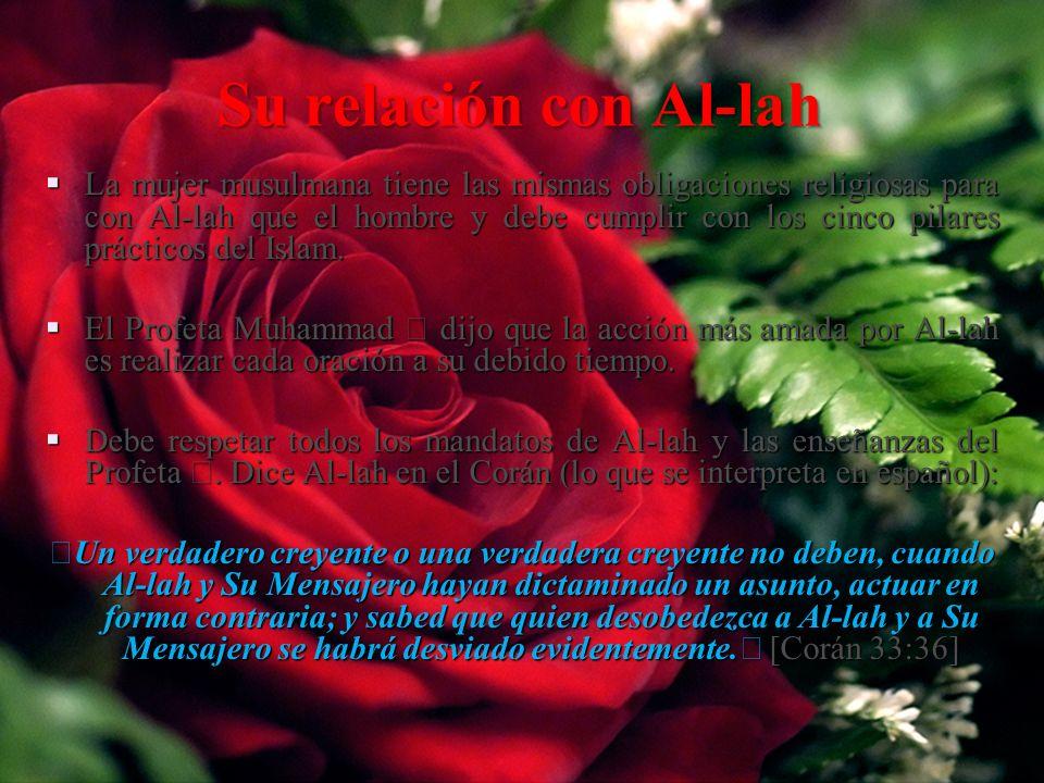 Su relación con Al-lah La mujer musulmana tiene las mismas obligaciones religiosas para con Al-lah que el hombre y debe cumplir con los cinco pilares prácticos del Islam.
