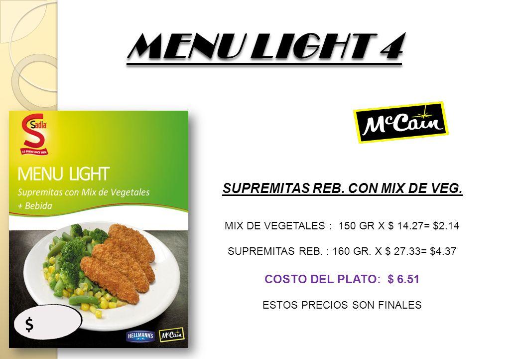 MENU LIGHT 5 SUPREMITAS REB.CON JARDINERA JARDINERA : 150 GR X $ 13.61= $2.04 SUPREMITAS REB.