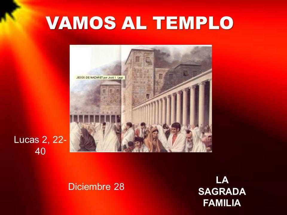 Lucas 2, 22- 40 Diciembre 28 LA SAGRADA FAMILIA VAMOS AL TEMPLO