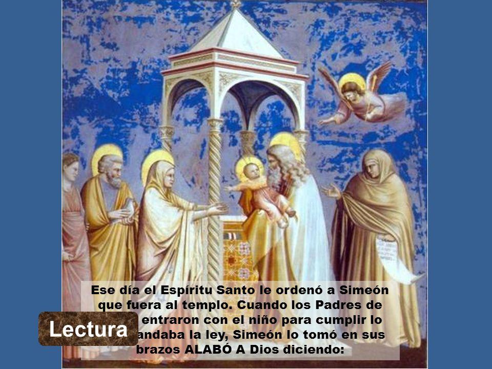 Ese día el Espíritu Santo le ordenó a Simeón que fuera al templo. Cuando los Padres de Jesús entraron con el niño para cumplir lo que mandaba la ley,