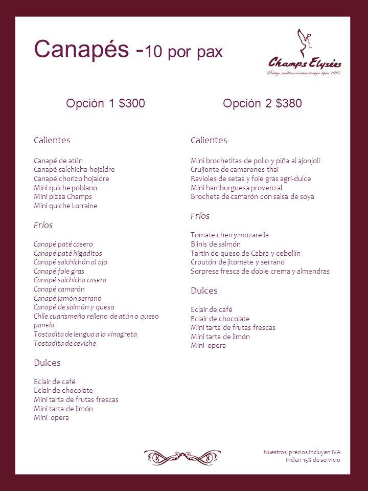 Opción 1 $300 Calientes Canapé de atún Canapé salchicha hojaldre Canapé chorizo hojaldre Mini quiche poblano Mini pizza Champs Mini quiche Lorraine Fr