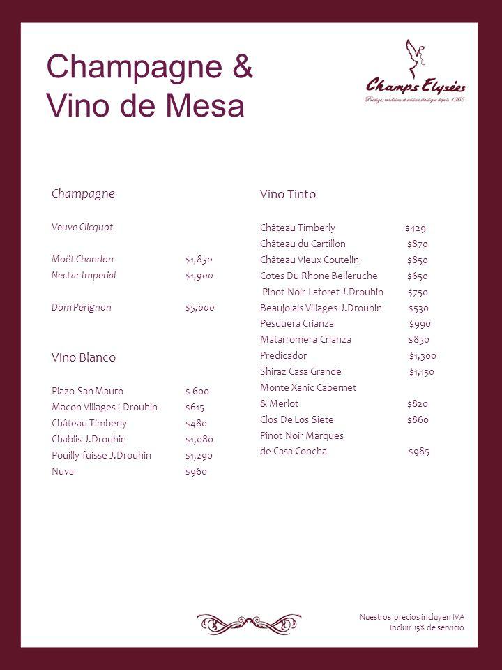 Champagne Veuve Clicquot Moët Chandon $1,830 Nectar Imperial$1,900 Dom Pérignon$5,000 Vino Blanco Plazo San Mauro$ 600 Macon Villages j Drouhin$615 Ch