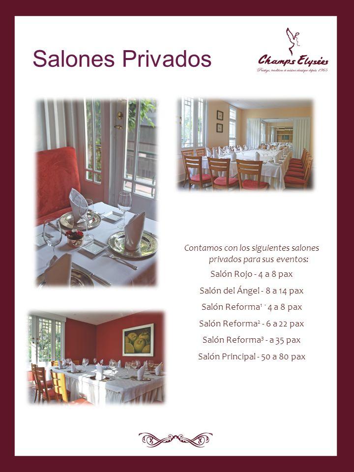 Contamos con los siguientes salones privados para sus eventos: Salón Rojo - 4 a 8 pax Salón del Ángel - 8 a 14 pax Salón Reforma 1 - 4 a 8 pax Salón R