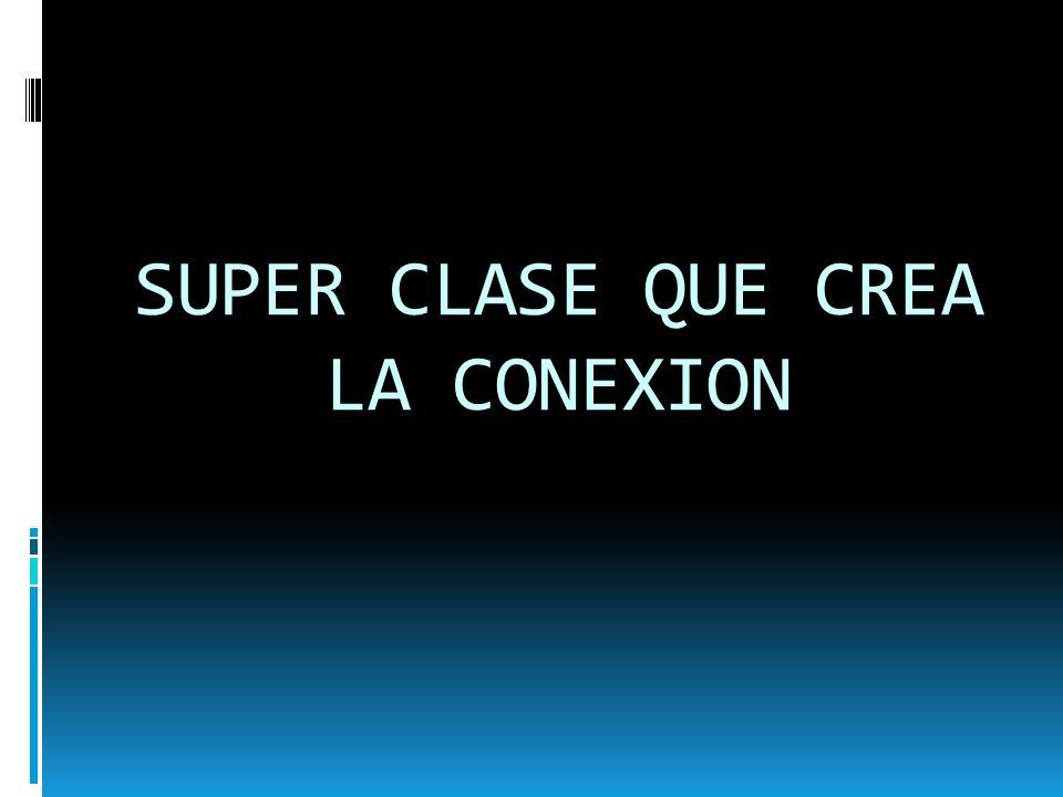 SUPER CLASE QUE CREA LA CONEXION