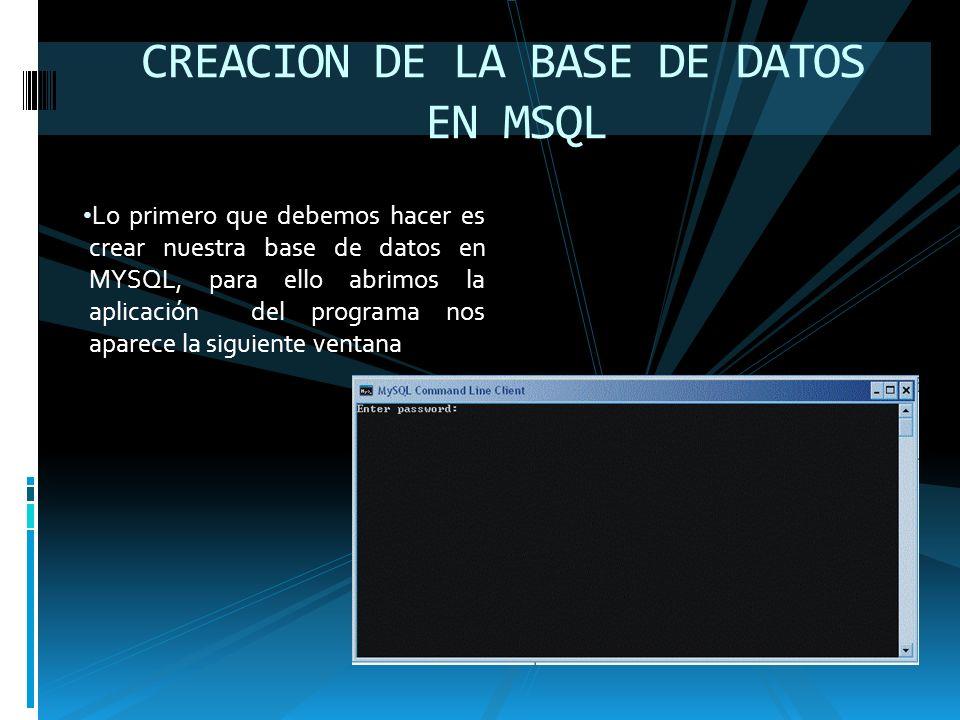 Lo primero que debemos hacer es crear nuestra base de datos en MYSQL, para ello abrimos la aplicación del programa nos aparece la siguiente ventana CREACION DE LA BASE DE DATOS EN MSQL