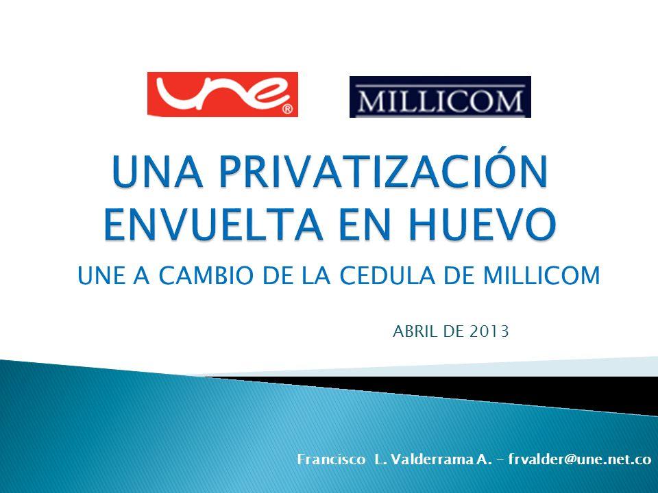UNE A CAMBIO DE LA CEDULA DE MILLICOM Francisco L.