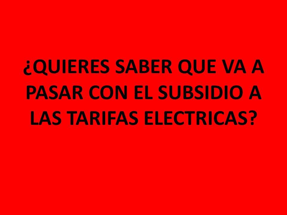 ¿QUIERES SABER QUE VA A PASAR CON EL SUBSIDIO A LAS TARIFAS ELECTRICAS?