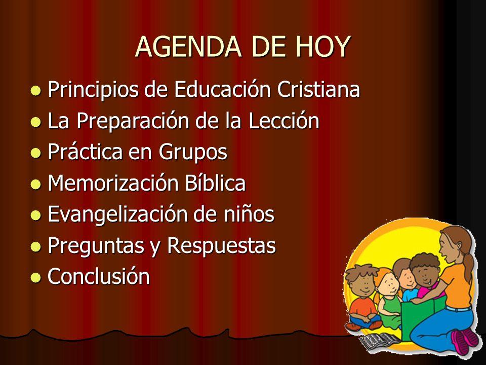 AGENDA DE HOY Principios de Educación Cristiana Principios de Educación Cristiana La Preparación de la Lección La Preparación de la Lección Práctica e