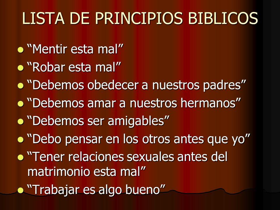 LISTA DE PRINCIPIOS BIBLICOS Mentir esta mal Mentir esta mal Robar esta mal Robar esta mal Debemos obedecer a nuestros padres Debemos obedecer a nuest