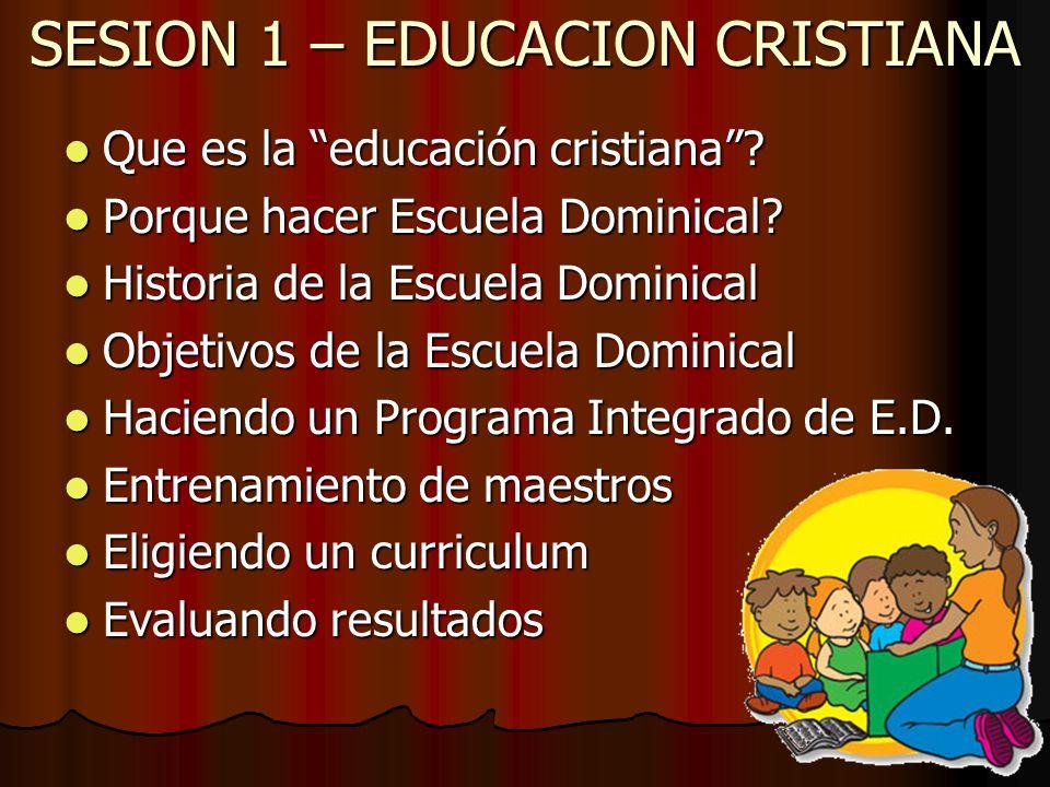 SESION 1 – EDUCACION CRISTIANA Que es la educación cristiana? Que es la educación cristiana? Porque hacer Escuela Dominical? Porque hacer Escuela Domi