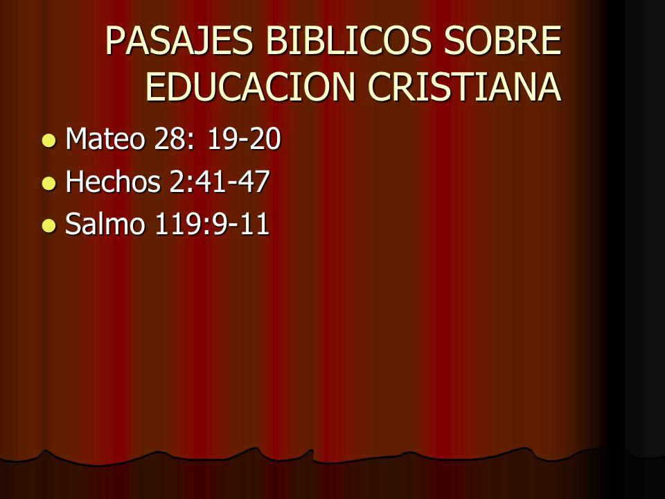 PASAJES BIBLICOS SOBRE EDUCACION CRISTIANA Mateo 28: 19-20 Mateo 28: 19-20 Hechos 2:41-47 Hechos 2:41-47 Salmo 119:9-11 Salmo 119:9-11