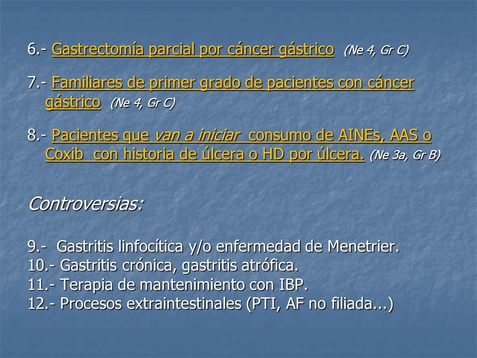 6.- Gastrectomía parcial por cáncer gástrico (Ne 4, Gr C) 7.- Familiares de primer grado de pacientes con cáncer gástrico (Ne 4, Gr C) 8.- Pacientes q