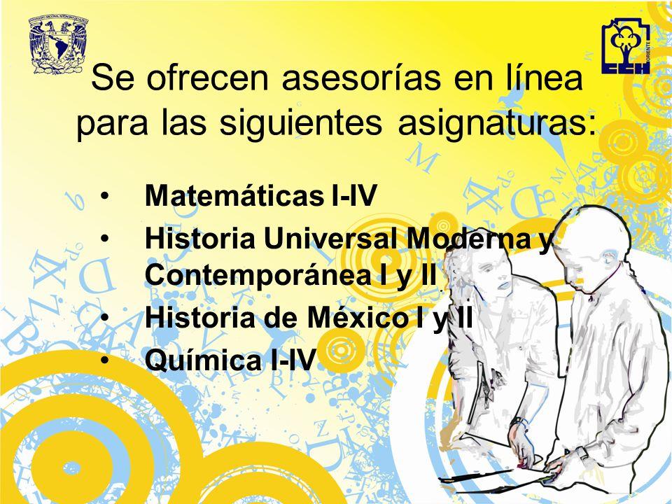 Se ofrecen asesorías en línea para las siguientes asignaturas: Matemáticas I-IV Historia Universal Moderna y Contemporánea I y II Historia de México I y II Química I-IV