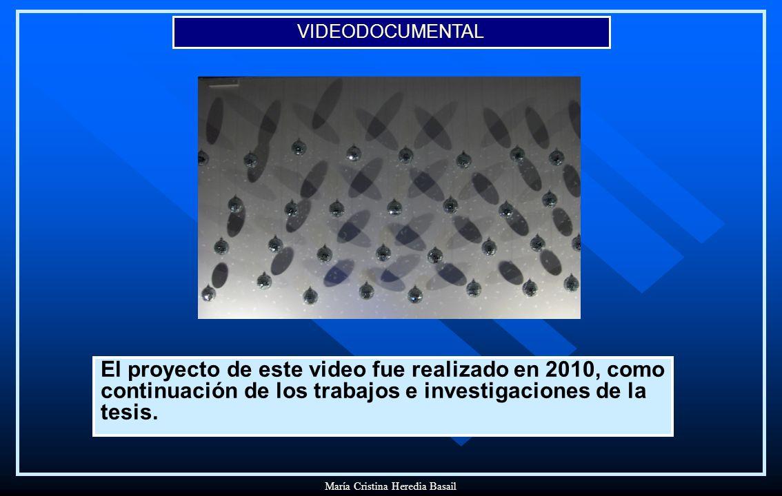 VIDEODOCUMENTAL María Cristina Heredia Basail El proyecto de este video fue realizado en 2010, como continuación de los trabajos e investigaciones de la tesis.