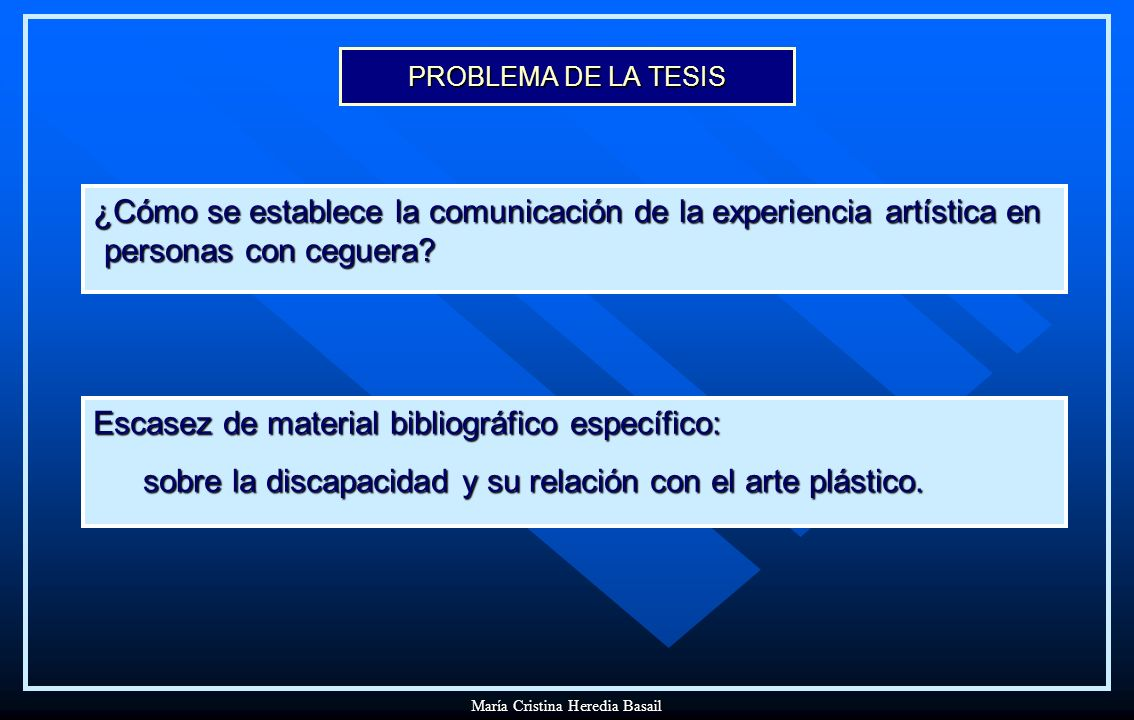 PROBLEMA DE LA TESIS Escasez de material bibliográfico específico: sobre la discapacidad y su relación con el arte plástico.