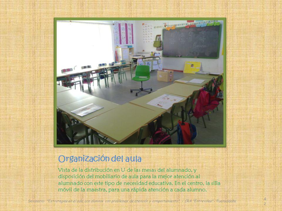 Organización del aula Vista de la distribución en U de las mesas del alumnado, y disposición del mobiliario de aula para la mejor atención al alumnado con este tipo de necesidad educativa.