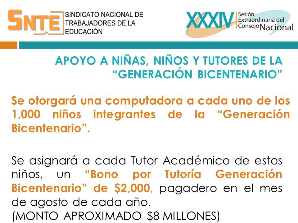 APOYO A NIÑAS, NIÑOS Y TUTORES DE LA GENERACIÓN BICENTENARIO Se otorgará una computadora a cada uno de los 1,000 niños integrantes de la Generación Bicentenario.