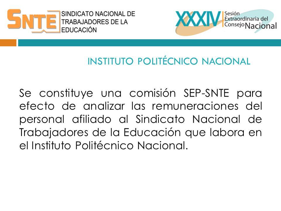 INSTITUTO POLITÉCNICO NACIONAL Se constituye una comisión SEP-SNTE para efecto de analizar las remuneraciones del personal afiliado al Sindicato Nacional de Trabajadores de la Educación que labora en el Instituto Politécnico Nacional.