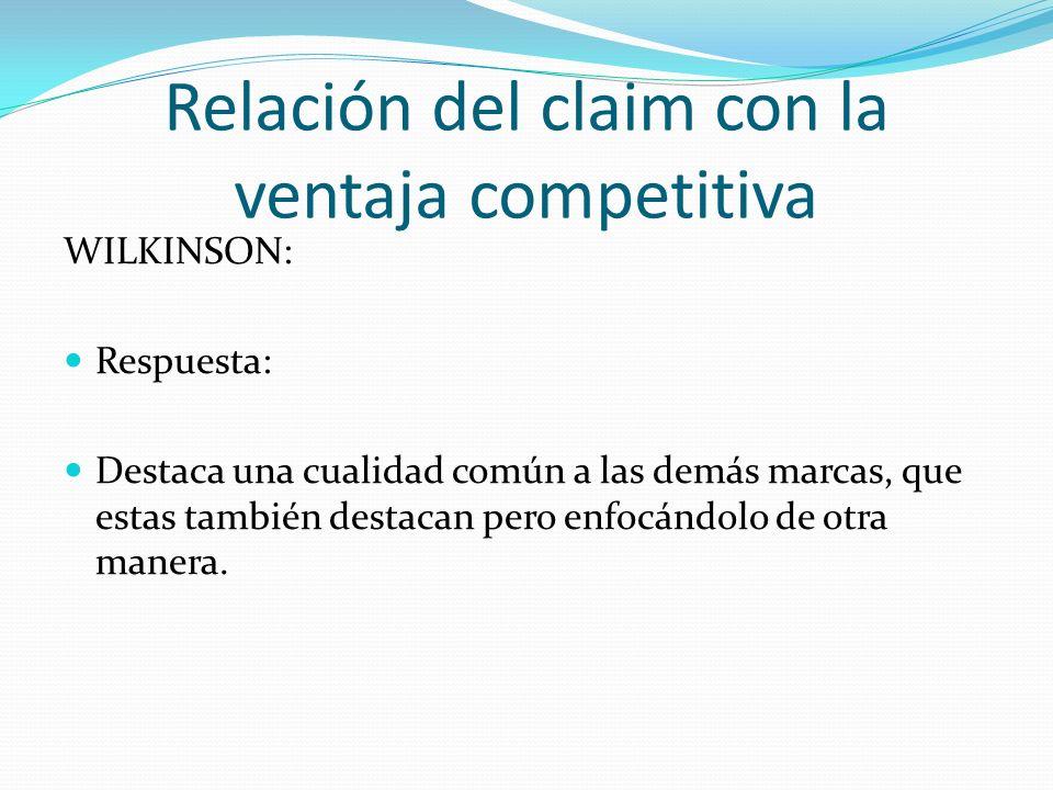 Relación del claim con la ventaja competitiva WILKINSON: Respuesta: Destaca una cualidad común a las demás marcas, que estas también destacan pero enf
