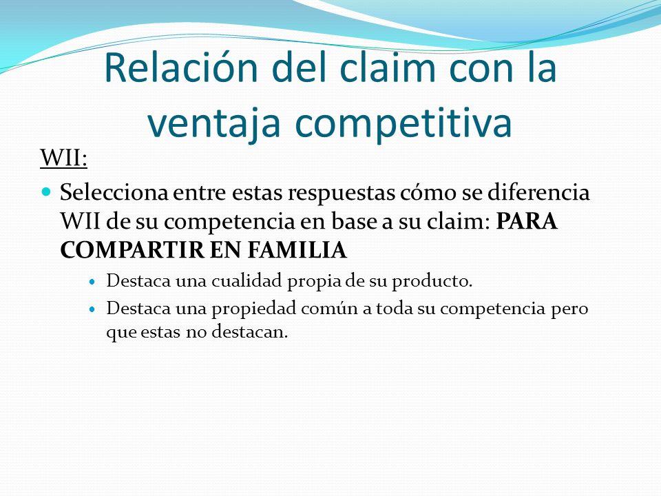 Relación del claim con la ventaja competitiva WII: Selecciona entre estas respuestas cómo se diferencia WII de su competencia en base a su claim: PARA