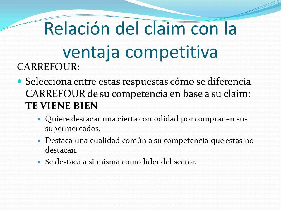 Relación del claim con la ventaja competitiva CARREFOUR: Selecciona entre estas respuestas cómo se diferencia CARREFOUR de su competencia en base a su