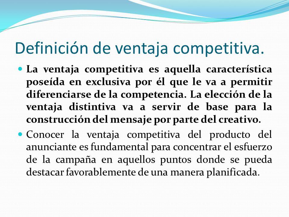 Definición de ventaja competitiva. La ventaja competitiva es aquella característica poseída en exclusiva por él que le va a permitir diferenciarse de