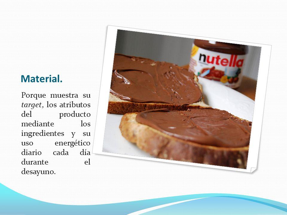 Material. Porque muestra su target, los atributos del producto mediante los ingredientes y su uso energético diario cada día durante el desayuno.
