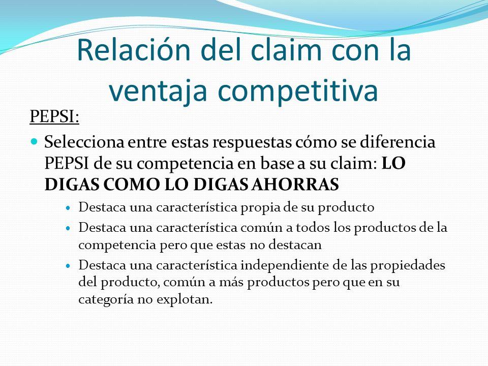Relación del claim con la ventaja competitiva PEPSI: Selecciona entre estas respuestas cómo se diferencia PEPSI de su competencia en base a su claim: