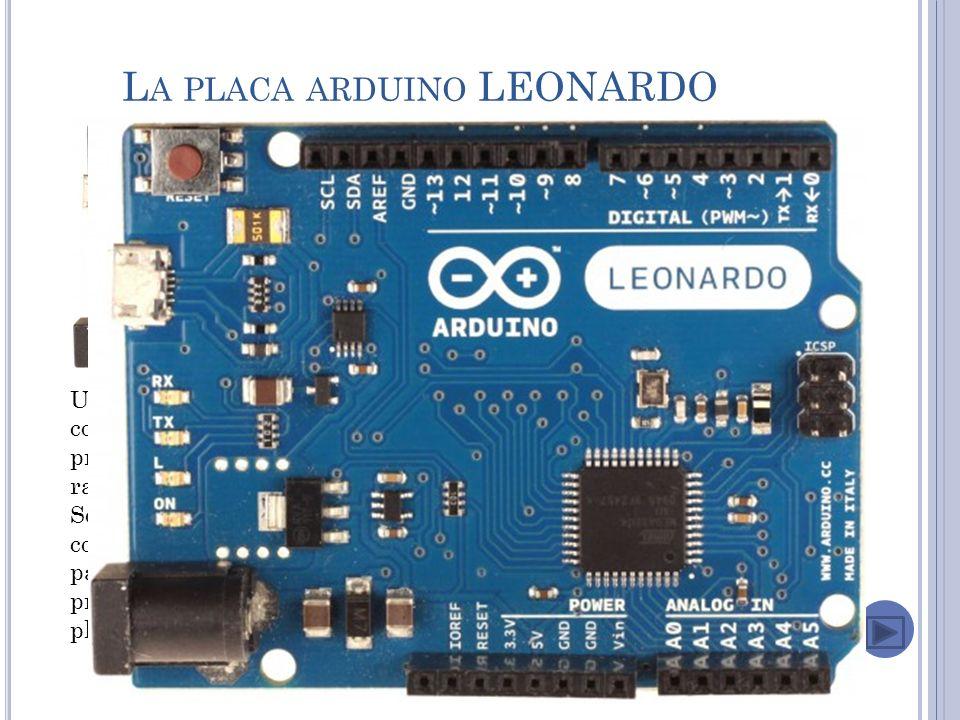 L A PLACA ARDUINO LEONARDO El modelo Arduino Leonardo es el nuevo modelo del team de Arduino.