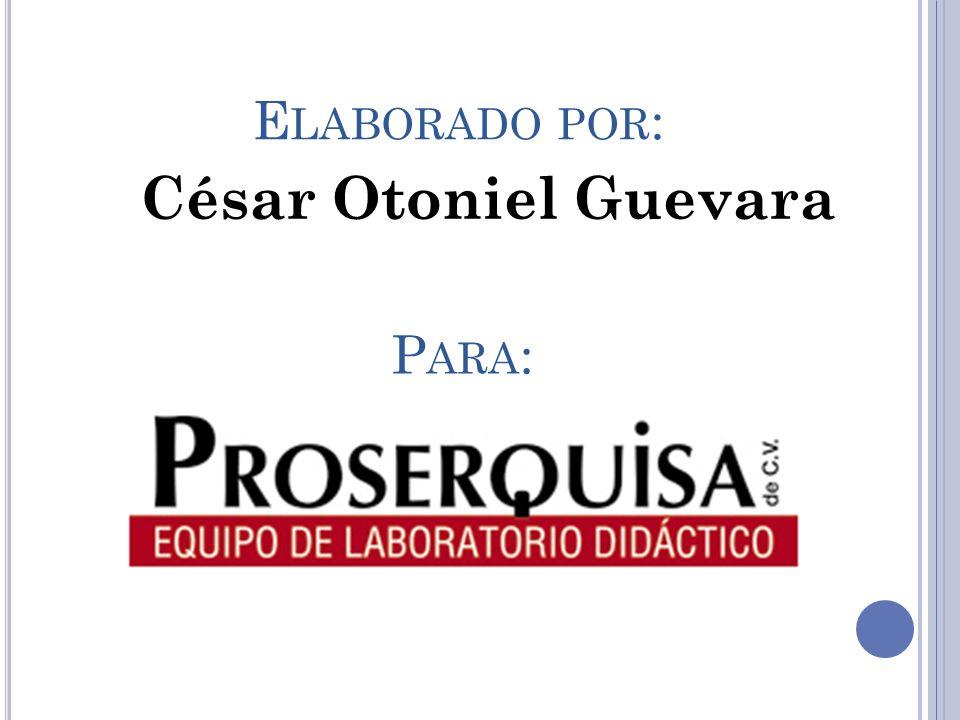 E LABORADO POR : César Otoniel Guevara P ARA :