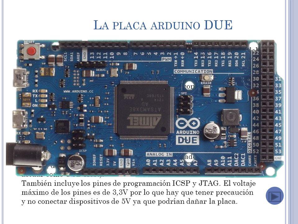 L A PLACA ARDUINO DUE El Arduino Due es el modelo más potente de las placas Arduino.