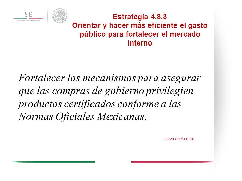 Estrategia 4.8.3 Orientar y hacer más eficiente el gasto público para fortalecer el mercado interno Fortalecer los mecanismos para asegurar que las co