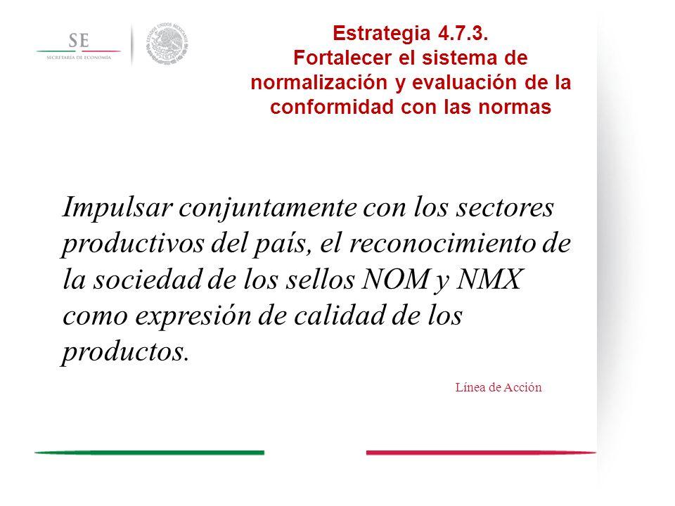 Impulsar conjuntamente con los sectores productivos del país, el reconocimiento de la sociedad de los sellos NOM y NMX como expresión de calidad de lo