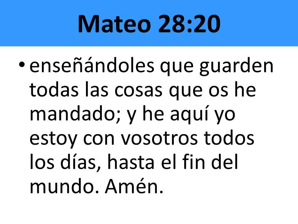 Mateo 28:20 enseñándoles que guarden todas las cosas que os he mandado; y he aquí yo estoy con vosotros todos los días, hasta el fin del mundo. Amén.
