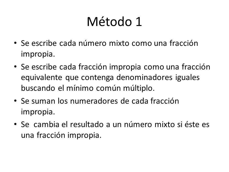 Método 1 Se escribe cada número mixto como una fracción impropia. Se escribe cada fracción impropia como una fracción equivalente que contenga denomin